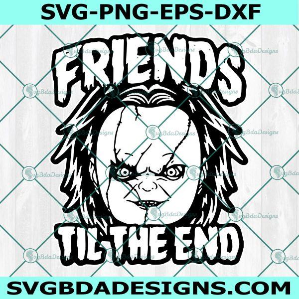 Friends Til The End Svg, Chucky SVG , Horror Movies Svg, Horror Character Svg, Halloween Svg, Silhouette, Cricut , Digital Download