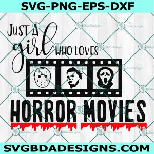 Just a Girl Who Loves Horror Movies SVG,Halloween SVG,Scary Movie Svg,Movie Svg,Girl Halloween Svg , Cricut, Digital Download