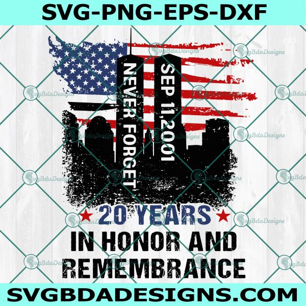 20 Years In Honor And Remembrance Svg, September 11th Svg, Patriot Day American Svg, Never Forget 9-11 Svg, 20th Anniversary Svg, Cricut, Digital Download