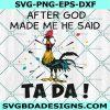 After God made me he said TA DA Svg, After God made me he said TA DA, Chicken Svg, Chicken hei hei svg, Cricut , Digital Download