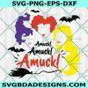Amuck Amuck Amuck SVG, Zero Amucks Given Svg, Sanderson Sisters Svg, Hocus Pocus Svg