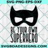 Be your own SuperHero SVG, Kid's svg, superhero svg, Motivational svg, Hero SVG, Cricut, Digital Download