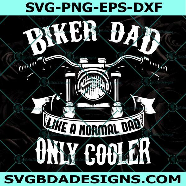 Biker Dad Like A Normal Dad Only Cooler SVG, Biker Dad Like A Normal Dad Only Cooler, Father Day Png, Father Day Svg, Dad Svg , Cricut , Digital Download