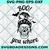 Boo You Whore SVG , Boo You Whore, Halloween Design, Spooky Season, Halloween Decor, Cricut, Digital Download