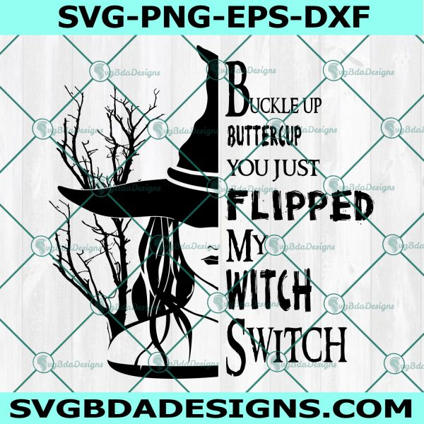 Buckle Up Buttercup You Just Flipped My Witch Switch Svg, Witch Svg,Halloween Svg, Cricut, Digital Download