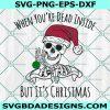 Christmas Skeleton Svg, When You're Dead Inside Svg, Gothic Holiday Svg, Christmas Svg, Cricut, Digital Download