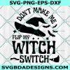 Don't Make Me Flip Svg, My Witch Switch Svg, Don't Make Me Flip My Witch Switch, witch switch svg, Basic Witch Svg, Halloween Svg, Cricut, Digital Download