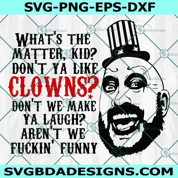 Don't Ya Like Clowns Svg, What the matter Kids svg,Captain Spaulding's Svg , Halloween Svg, Cricut, Digital Download