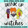 Drink Up Witches svg, Hocus Pocus svg, Sanderson Sisters svg, Halloween SVG, Cricut, Digital Download