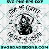 Give Me Coffee Or Give Me Death Svg, grim reaper decal, Coffee Lover Svg, Coffee Svg, Cricut, Digital Download