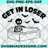 Halloween Get In Loser Svg, Halloween Get In Loser ,Funny Skeleton Svg,Halloween Svg, Cricut, Digital Download