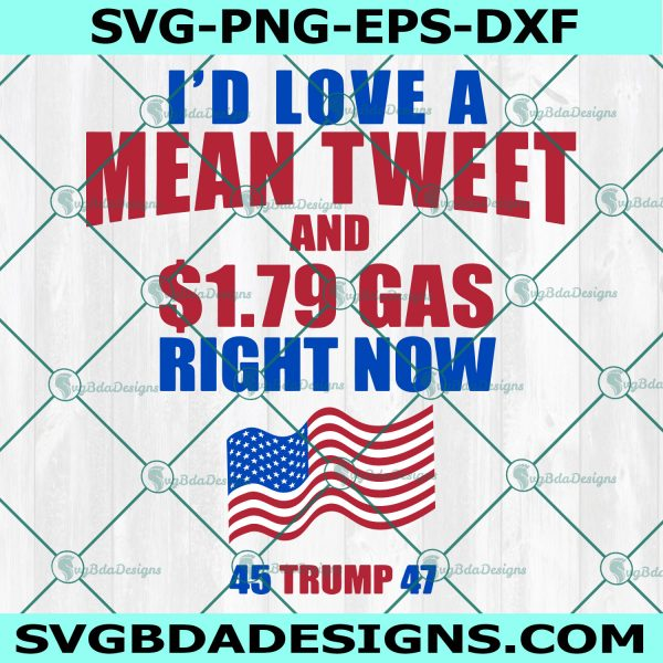 I'd Love A Mean Tweet And 1.79 Gas Right Now Svg, Gas Prices Pro Trump Svg, Cricut, Digital Download