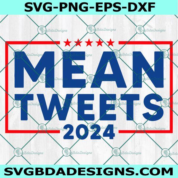Mean Tweets 2024 SVG, Mean Tweets 2024, Support Donald Trump Svg, Pro Trump Svg, Trump Supporter Svg, Trump Lover, Trump Come Back Svg , Cricut , Digital Download