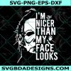 Michael Myers I'm Nicer Than My Face Looks Svg, I'm Nicer Than My Face Look, Horror Movies SVG, Halloween Svg , Cricut , Digital Download