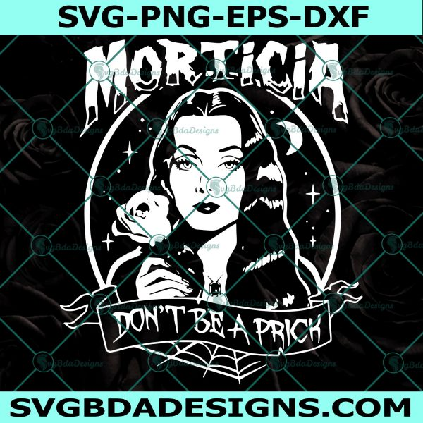 Morticia addams dont be a prick Svg, Morticia addams dont be a prick, Addams family Svg, Halloween Svg, Cricut, Digital Download