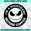 Nightmare Before Coffee svg, Jack Skellington svg, Nightmare Before Christmas svg, Disney svg, Halloween Svg, Cricut, Digital Download
