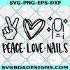 Peace love Nails svg, Peace love Nails, nail boss Svg, color street Svg, direct sales Svg, Nail polish svg , Cricut , Digital Download