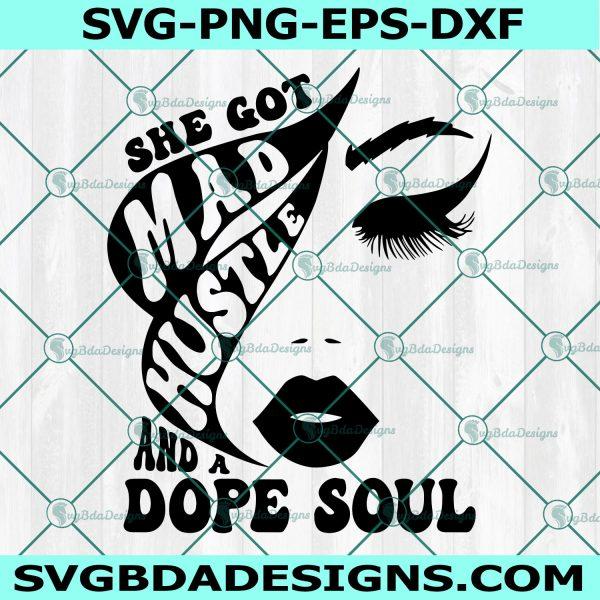 She Got Mad Hustle And A Dope Soul Svg, She Got Mad Hustle And A Dope Soul, Empowered Women, Girl Boss Svg, Hustle Svg, Cricut, Digital Download