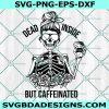 Skeleton Dead Inside But Caffeinated Svg, Skeleton Dead Inside But Caffeinated, Dead Inside Svg, Halloween Svg, Coffee Lover Svg, Cricut, Digital Download