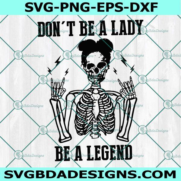 Don't Be A Lady Be A Legend Svg, Don't Be A Lady Be A Legend, Skull Svg, Skeleton Svg Lady Svg, Women Svg, Strong Girl Svg, Halloween Svg, Cricut , Digital Download