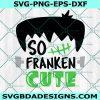 So Franken Cute Svg, Boy Halloween Svg, Frankenstein Svg, Cute Franken Svg, Halloween SVG, Cricut, Digital Download