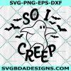 So I Creep SVG, So I Creep, Ghosts svg, Ghost svg, Cute Ghost svg, Halloween SVG, Cricut, Digital Download