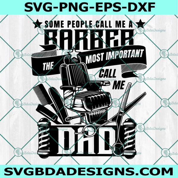 Some People Call Me A Barber svg, The Most Important Call Me Dad Svg, Barber svg, Funny Dad Barber, Cricut, Digital Download
