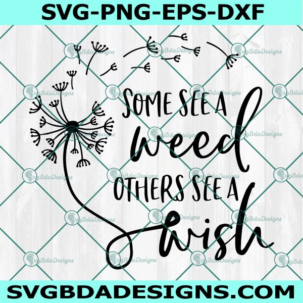 Some See A Weed Others See A Wish Dandelion Svg, Wish Svg, Dandelion Svg, Flower Svg, Cricut, Digital Download