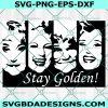Stay Golden svg, Stay Golden, The Golden Girls svg,Stay Golden shirt,Stay Golden cricut,Stay Golden cut file, Cricut, Digital Download