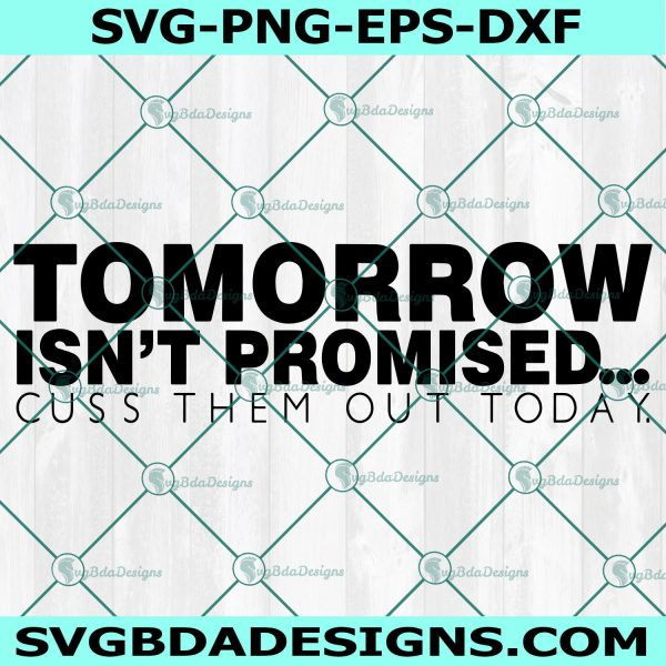 Tomorrow Isnt Promised Cuss Them Out Today Svg Sayings Svg, Sarcastic Quote Svg, Cricut, Digital Download