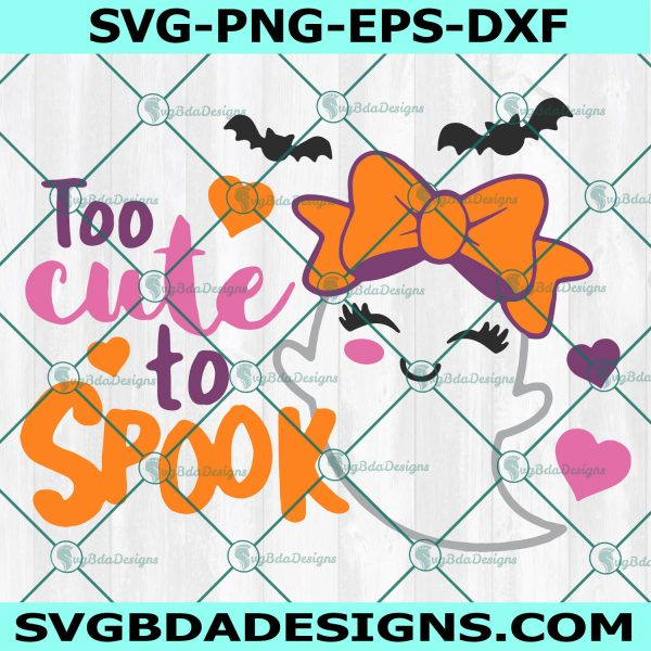 Too Cute to Spook Svg, Halloween Svg, Girl Ghost Svg, Spooky Svg, Too Cute TO Spook, Ghost Svg, Cricut, Digital Download