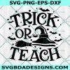 Trick or Teach svg, Trick or Teach, Halloween svg, Teacher svg, Witch svg, Halloween Costume svg , Cricut, Digital Download