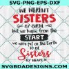 We Weren't Sisters Svg, We Knew From The Start We Were Put On This Earth To Be Sisters By Heart Svg, Sisters Svg, Disney Svg, Cricut, Digital Download