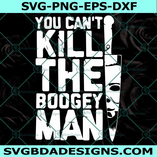 You Can't Kill The Boogeyman Halloween Svg, You Can't Kill The Boogeyman Halloween, Michael Myers Svg, Halloween Svg , Cricut , Digital Download