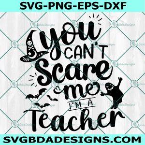 You Can't Scare Me I'm A Teacher Svg,Teacher halloween Svg, Halloween Svg, Cricut, Digital Download