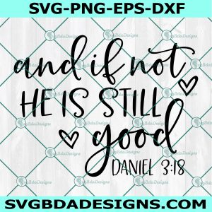 And If Not He is Still Good Svg, Bible Quote Svg, Scripture Svg, Psalm Svg, Christian Svg, Faith Svg , Cricut, Digital Download