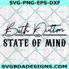 Beth Dutton State of Mind Svg, Yellowstone SVG, TV Show Svg, Beth Dutton Svg, Dutton ranch SVG, Cricut, Digital Download