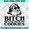 Bitch Better Have My Cookies Svg, Santa Christmas Svg, Holiday Svg, Christmas Svg, Cricut, Digital Download