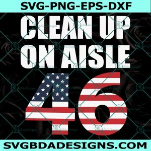 Clean Up On Aisle Svg, Anti 46th Pre Svg, Political Svg, 8646 Svg, Cricut, Digital Download