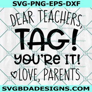 Dear Teachers Tag! You're It! Love Parents Svg,Back to School Svg, School Quote Svg ,Cricut, Digital Download