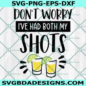 Don't Worry I've Had Both My Shots Svg, Funny Vaccination Tequila Svg, Drinking Tequila Svg,Tequila Love Svg, Cricut, Digital Download