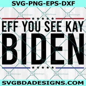 Eff You See Kay Biden Svg, Anti Joe Biden SVG, Impach 46 Svg, Cricut, Digital Download