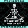 Eff You See Kay Why Oh You svg, Skeleton Svg,skeleton skull svg, Cricut, Digital Download