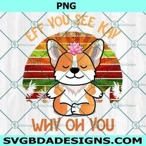Eff You See Kay Why Oh You Corgi Retro Vintage Png, Digital Download