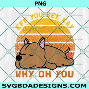 Eff You See Kay Why Oh You Dogs Retro Vintage Png, Digital Download