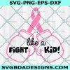 Fight Like a Kid Svg, Childhood Cancer svg, Pink Ribbon svg, Cancer Awareness svg, Girl Boy Hero svg, Boxing Gloves Svg, Cricut, Digital Download