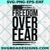 Freedom over Fear Svg, Freedom svg, America Flag Svg, Cricut, Digital Download