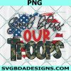 God bless our troops png, Freedom 13 PNG, Fallen Soldiers Png, Say Their Names PNG, Blood On His Hands Png,Cricut, Digital Download