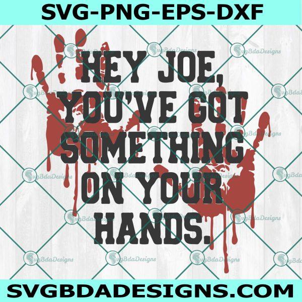 Hey Joe You've Got Something On Your Hands Svg, anti biden svg, biden bloody hand svg, impeach biden Svg, Cricut, Digital Download