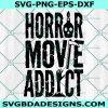 Horror Movie Addict svg, Halloween Svg, Holiday Svg, Horror svg Movie svg , Cricut, Digital Download